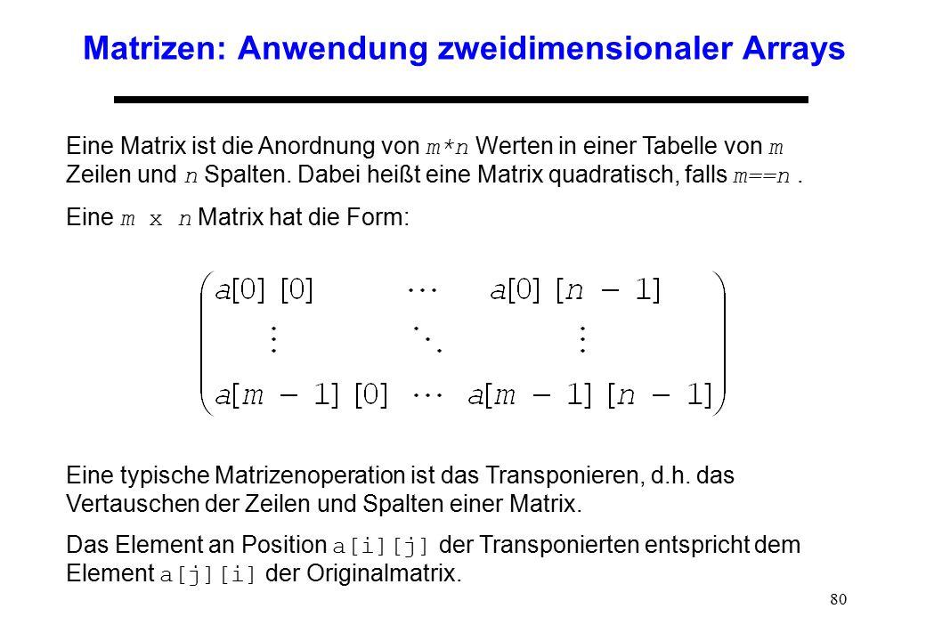 80 Matrizen: Anwendung zweidimensionaler Arrays Eine Matrix ist die Anordnung von m*n Werten in einer Tabelle von m Zeilen und n Spalten. Dabei heißt