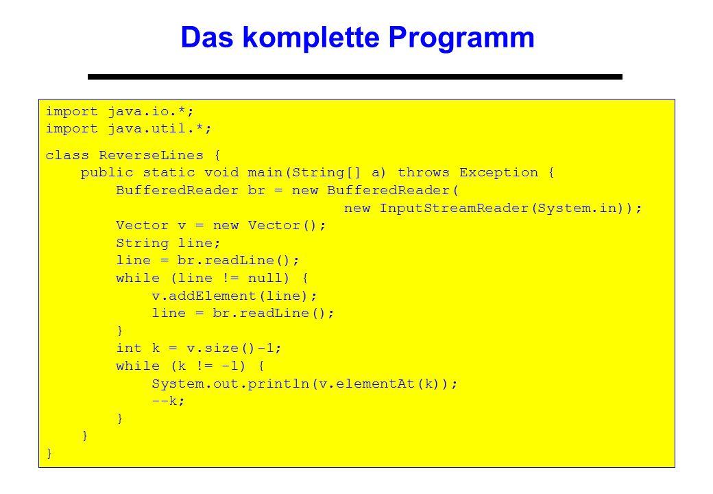 9 Das komplette Programm import java.io.*; import java.util.*; class ReverseLines { public static void main(String[] a) throws Exception { BufferedRea