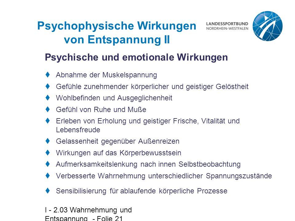 I - 2.03 Wahrnehmung und Entspannung - Folie 21 Psychophysische Wirkungen von Entspannung II  Abnahme der Muskelspannung  Gefühle zunehmender körper