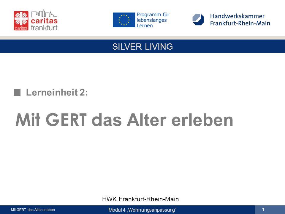"""SILVER LIVING Modul 4 """"Wohnungsanpassung Mit GERT das Aller erleben 1 Lerneinheit 2: Mit GERT d as Alter erleben HWK Frankfurt-Rhein-Main"""