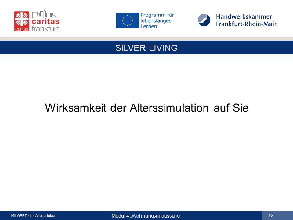 """SILVER LIVING Modul 4 """"Wohnungsanpassung Mit GERT das Aller erleben 15 Wirksamkeit der Alterssimulation auf Sie"""