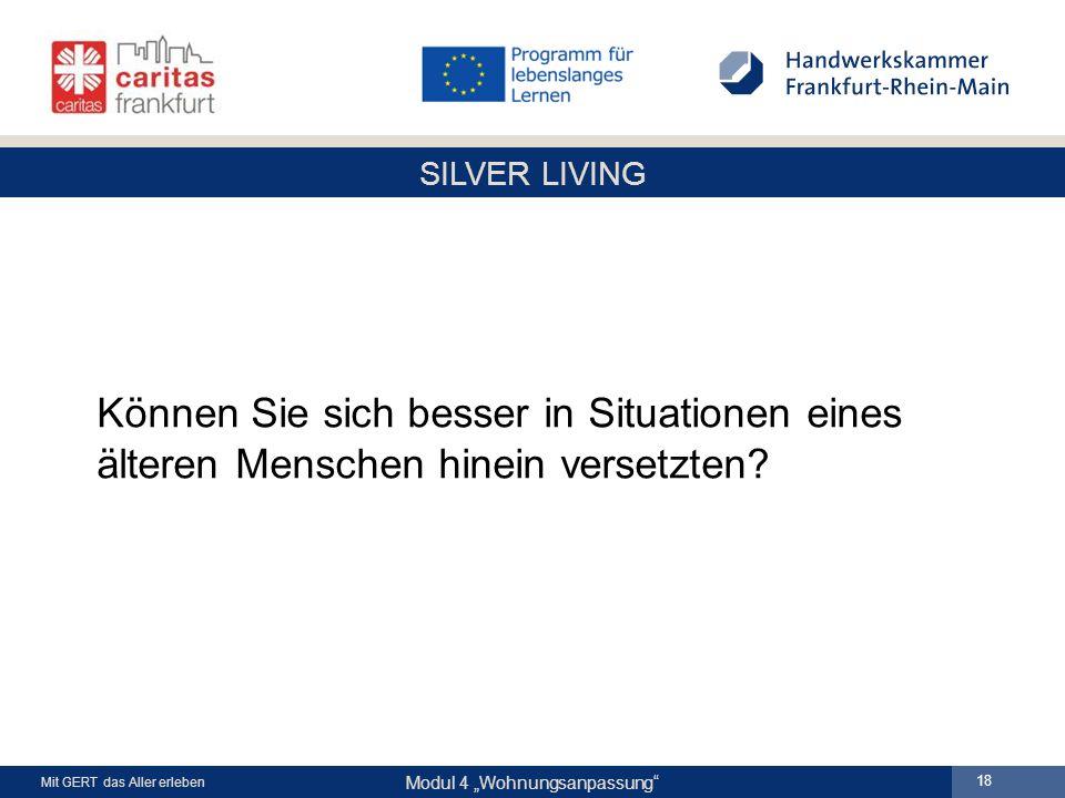 """SILVER LIVING Modul 4 """"Wohnungsanpassung Mit GERT das Aller erleben 18 Können Sie sich besser in Situationen eines älteren Menschen hinein versetzten"""