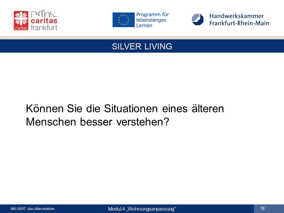 """SILVER LIVING Modul 4 """"Wohnungsanpassung Mit GERT das Aller erleben 19 Können Sie die Situationen eines älteren Menschen besser verstehen"""