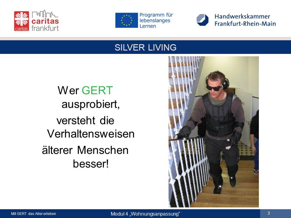 """SILVER LIVING Modul 4 """"Wohnungsanpassung Mit GERT das Aller erleben 3 Wer GERT ausprobiert, versteht die Verhaltensweisen älterer Menschen besser!"""
