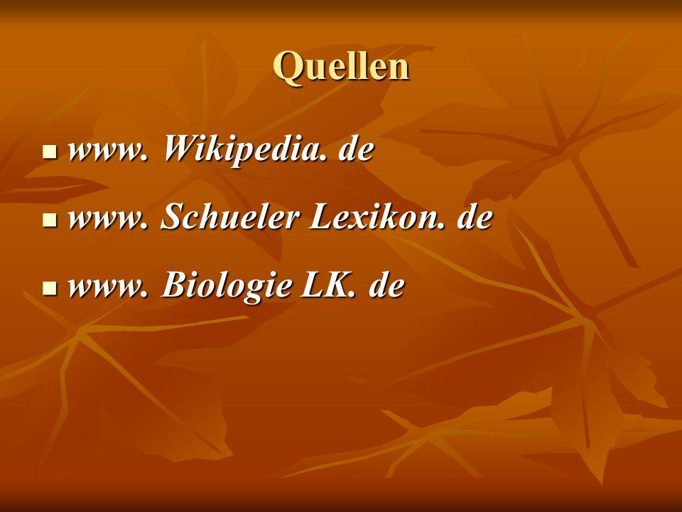 Quellen www. Wikipedia. de www. Wikipedia. de www. Schueler Lexikon. de www. Schueler Lexikon. de www. Biologie LK. de www. Biologie LK. de