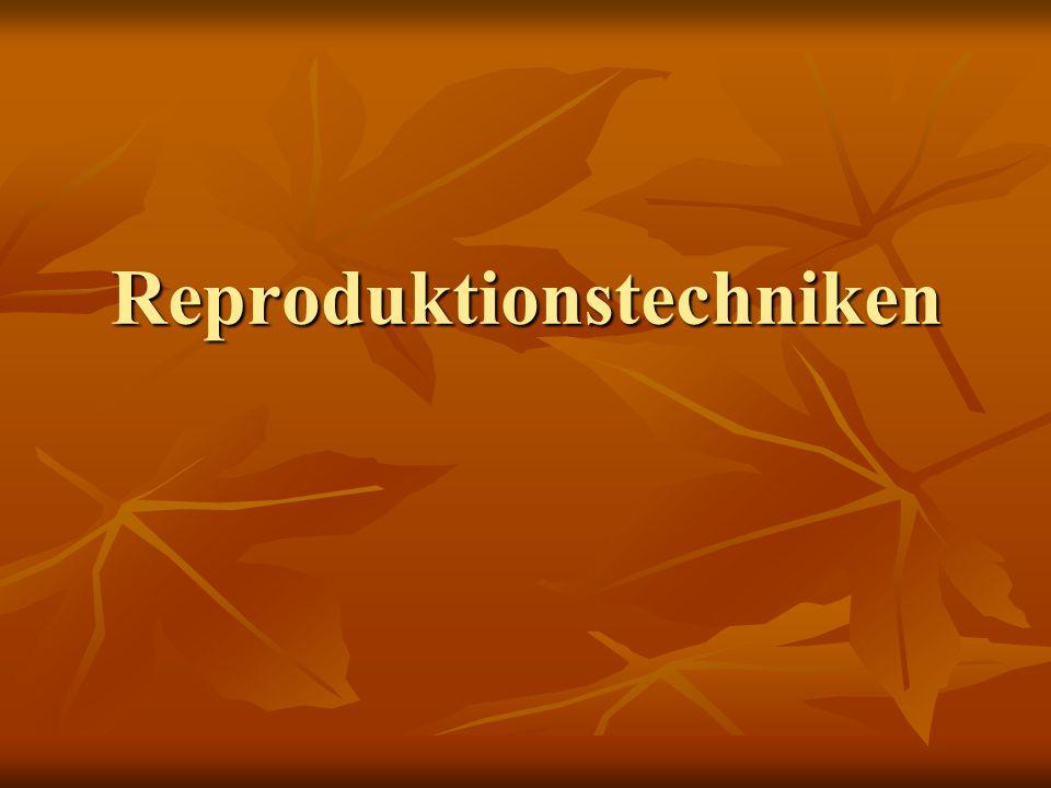 Reproduktionstechniken