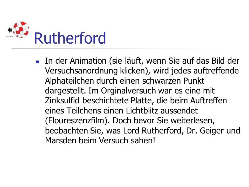Rutherford In der Animation (sie läuft, wenn Sie auf das Bild der Versuchsanordnung klicken), wird jedes auftreffende Alphateilchen durch einen schwar