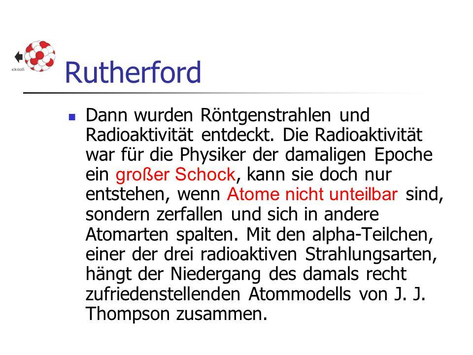 Rutherford Thompson hatte ein Atommodell vorgeschlagen, bei dem die gesamte Masse und die gesamte positive Ladung gleichmäßig über das ganze Atom verteilt waren, während die Elektronen im Atom wie Rosinen in einem Kuchen eingebettet waren.