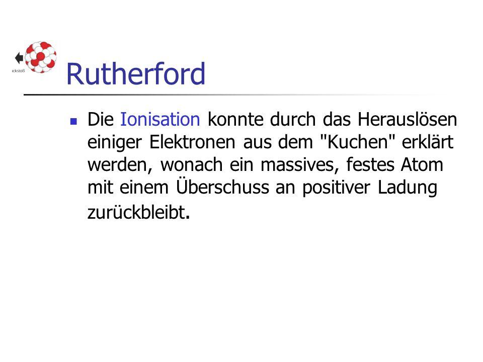 Rutherford Die Ionisation konnte durch das Herauslösen einiger Elektronen aus dem
