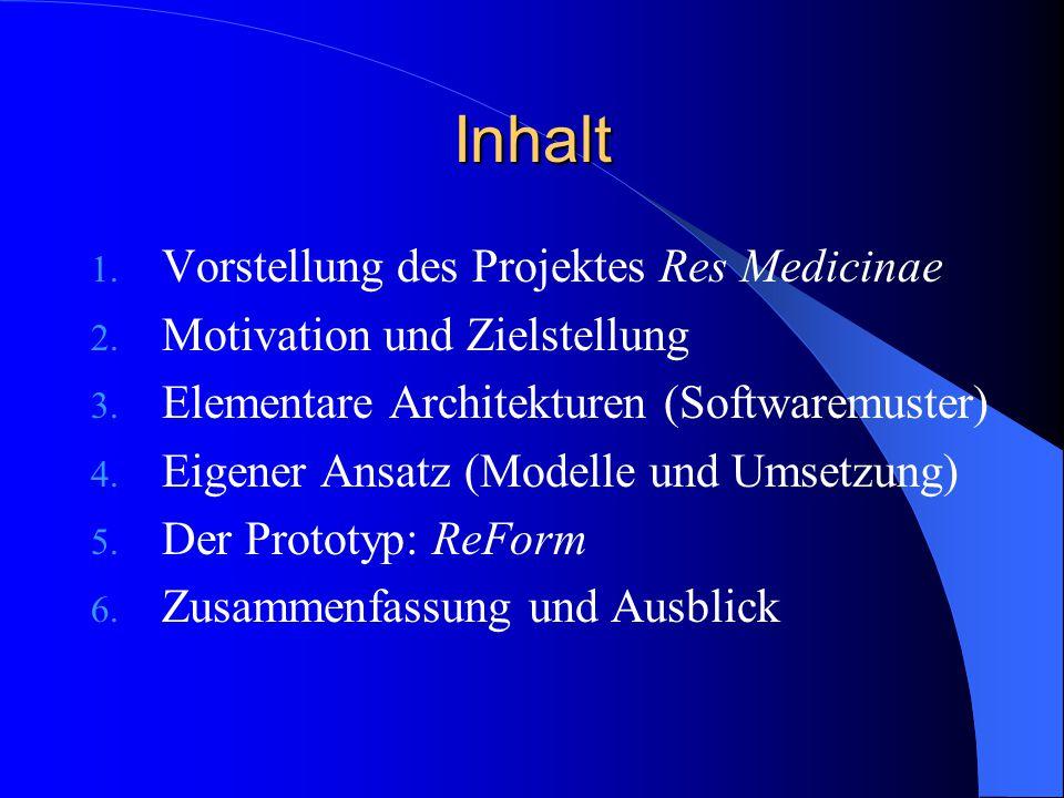 Inhalt 1. Vorstellung des Projektes Res Medicinae 2. Motivation und Zielstellung 3. Elementare Architekturen (Softwaremuster) 4. Eigener Ansatz (Model