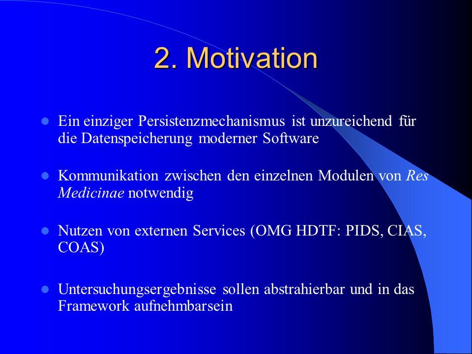 2. Motivation Ein einziger Persistenzmechanismus ist unzureichend für die Datenspeicherung moderner Software Kommunikation zwischen den einzelnen Modu