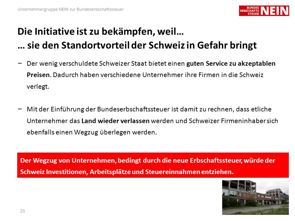 Die Initiative ist zu bekämpfen, weil… … sie den Standortvorteil der Schweiz in Gefahr bringt – Der wenig verschuldete Schweizer Staat bietet einen guten Service zu akzeptablen Preisen.