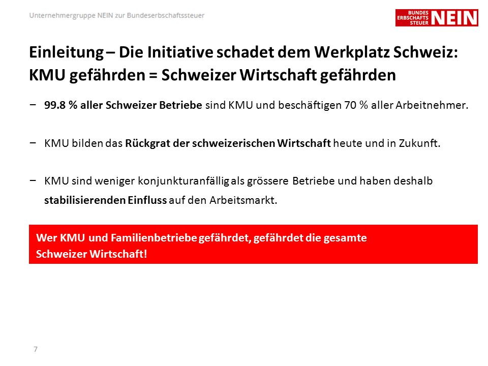Einleitung – Die Initiative schadet dem Werkplatz Schweiz: KMU gefährden = Schweizer Wirtschaft gefährden – 99.8 % aller Schweizer Betriebe sind KMU und beschäftigen 70 % aller Arbeitnehmer.