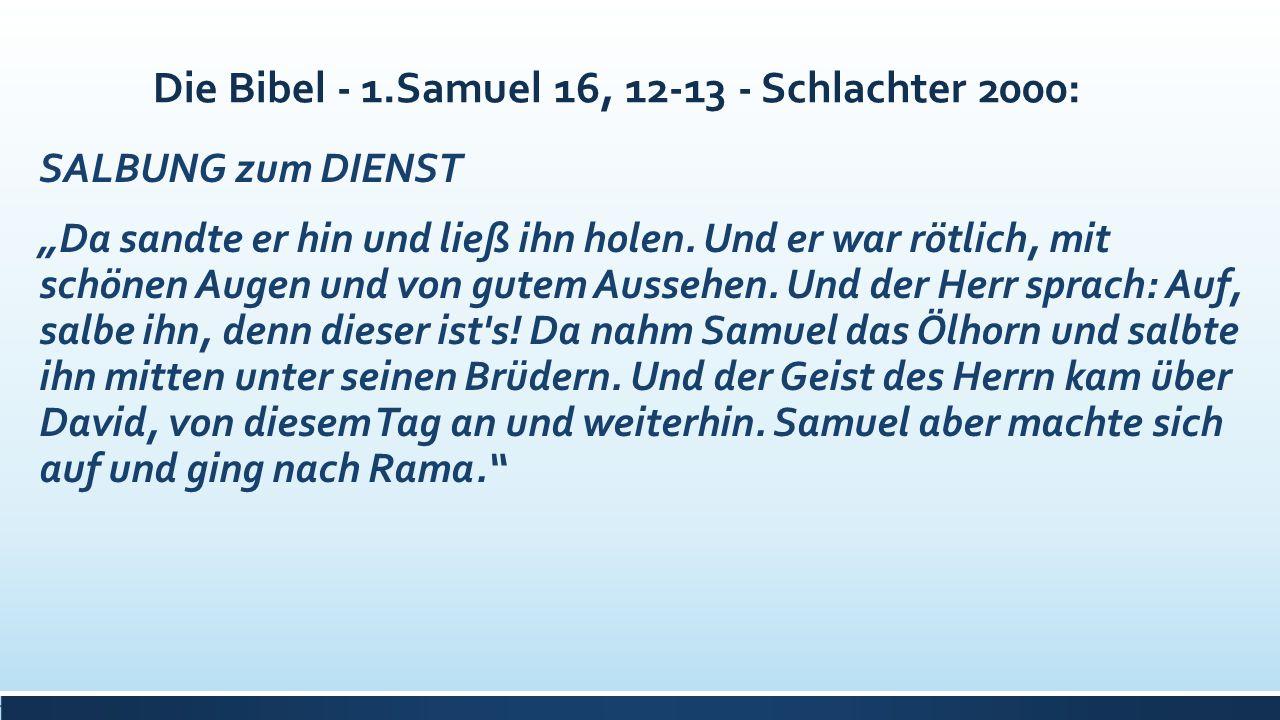 """Die Bibel - 1.Samuel 16, 12-13 - Schlachter 2000: SALBUNG zum DIENST """"Da sandte er hin und ließ ihn holen. Und er war rötlich, mit schönen Augen und v"""