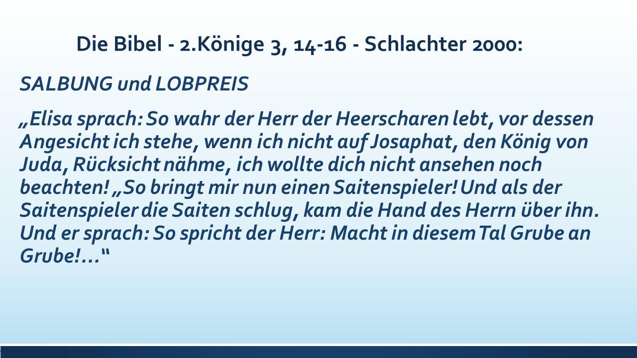 """Die Bibel - 2.Könige 3, 14-16 - Schlachter 2000: SALBUNG und LOBPREIS """"Elisa sprach: So wahr der Herr der Heerscharen lebt, vor dessen Angesicht ich s"""