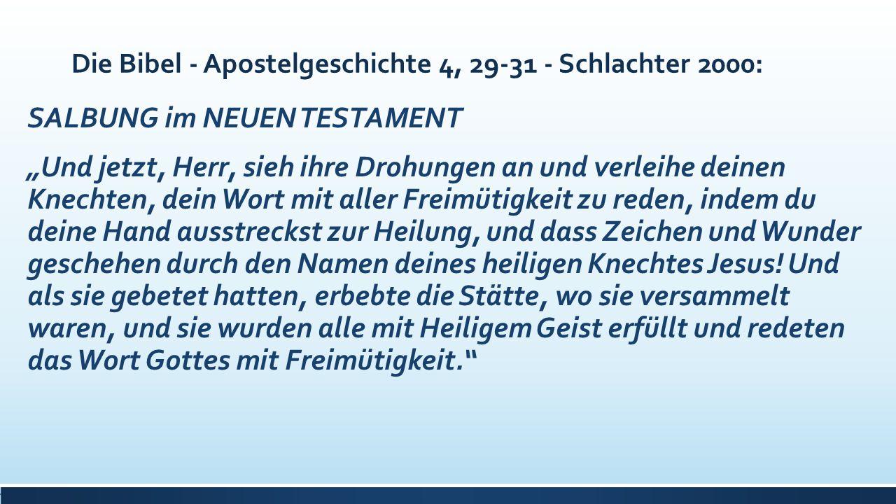 """Die Bibel - Apostelgeschichte 4, 29-31 - Schlachter 2000: SALBUNG im NEUEN TESTAMENT """"Und jetzt, Herr, sieh ihre Drohungen an und verleihe deinen Knec"""