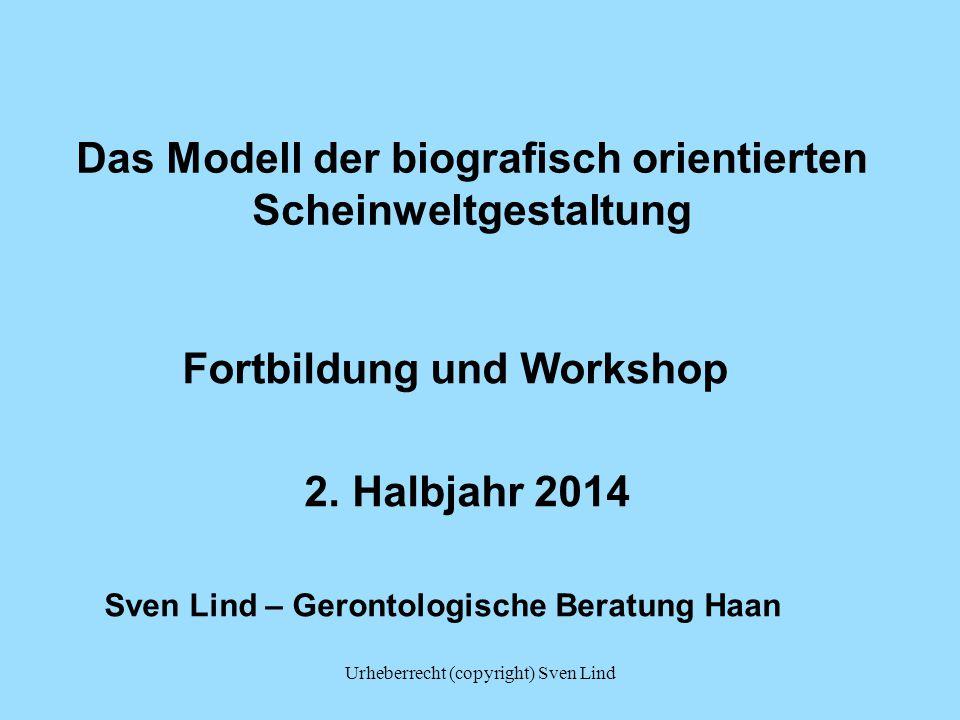 Urheberrecht (copyright) Sven Lind Das Modell der biografisch orientierten Scheinweltgestaltung Fortbildung und Workshop 2. Halbjahr 2014 Sven Lind –