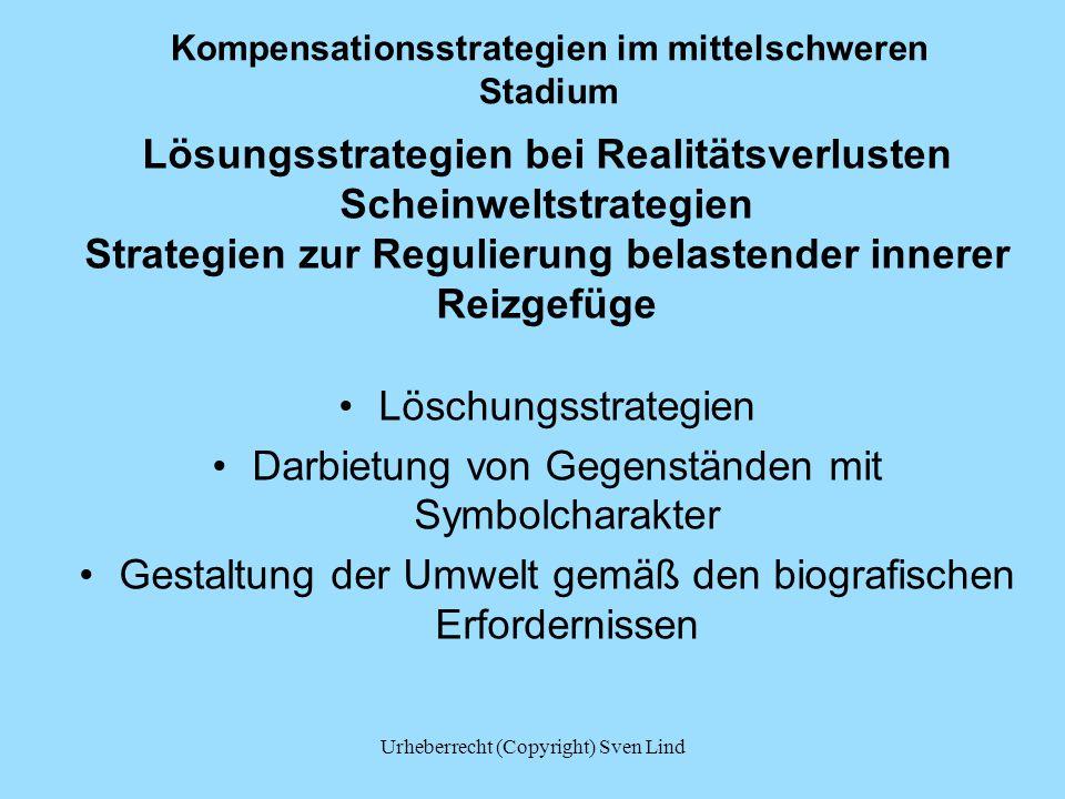 Kompensationsstrategien im mittelschweren Stadium Lösungsstrategien bei Realitätsverlusten Scheinweltstrategien Strategien zur Regulierung belastender