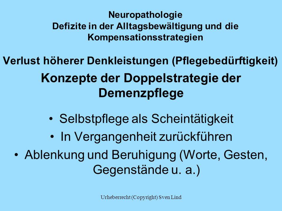 Neuropathologie Defizite in der Alltagsbewältigung und die Kompensationsstrategien Verlust höherer Denkleistungen (Pflegebedürftigkeit) Konzepte der D