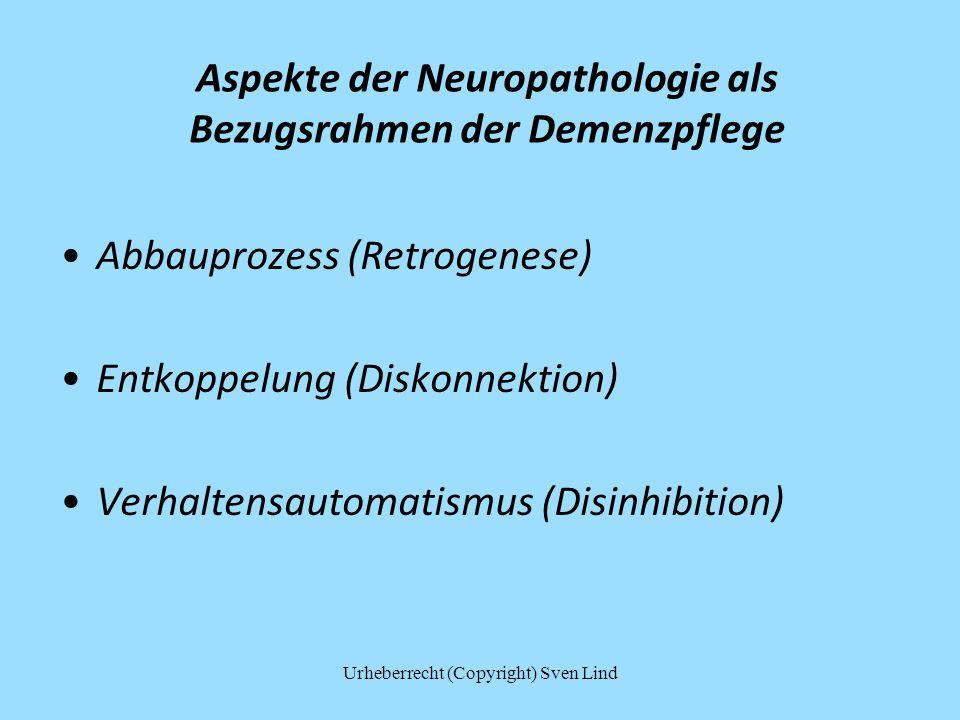 Aspekte der Neuropathologie als Bezugsrahmen der Demenzpflege Abbauprozess (Retrogenese) Entkoppelung (Diskonnektion) Verhaltensautomatismus (Disinhib