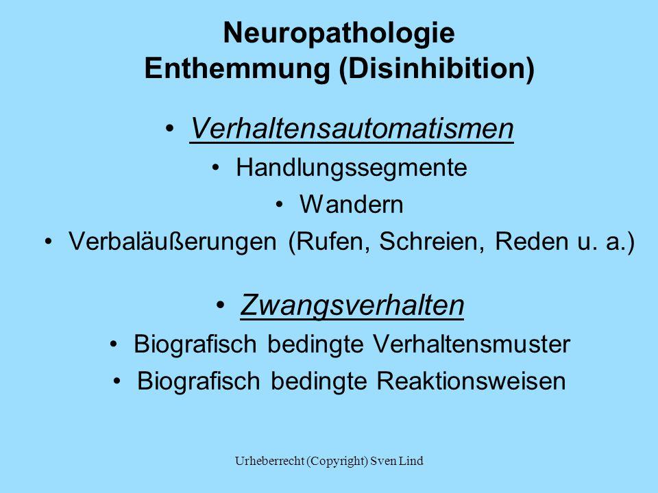 Neuropathologie Enthemmung (Disinhibition) Verhaltensautomatismen Handlungssegmente Wandern Verbaläußerungen (Rufen, Schreien, Reden u. a.) Zwangsverh
