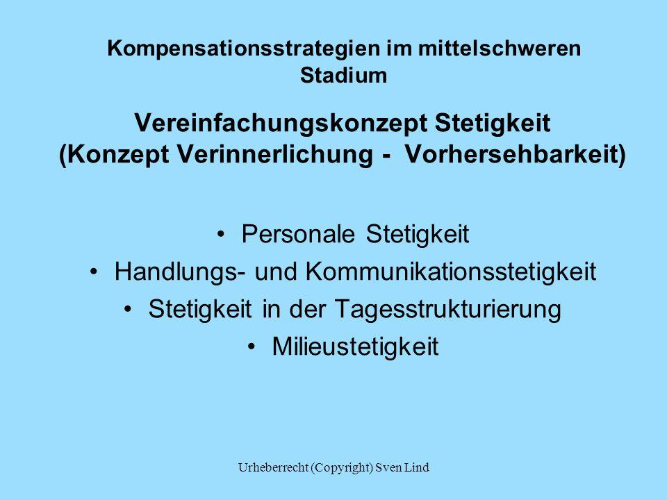 Kompensationsstrategien im mittelschweren Stadium Vereinfachungskonzept Stetigkeit (Konzept Verinnerlichung - Vorhersehbarkeit) Personale Stetigkeit H