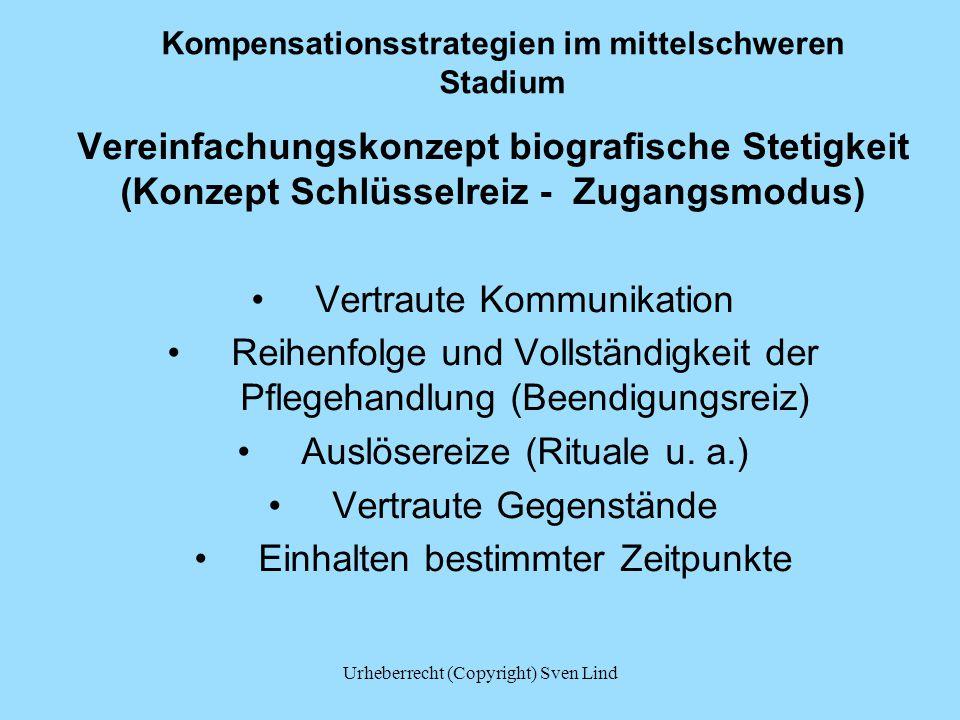 Kompensationsstrategien im mittelschweren Stadium Vereinfachungskonzept biografische Stetigkeit (Konzept Schlüsselreiz - Zugangsmodus) Vertraute Kommu