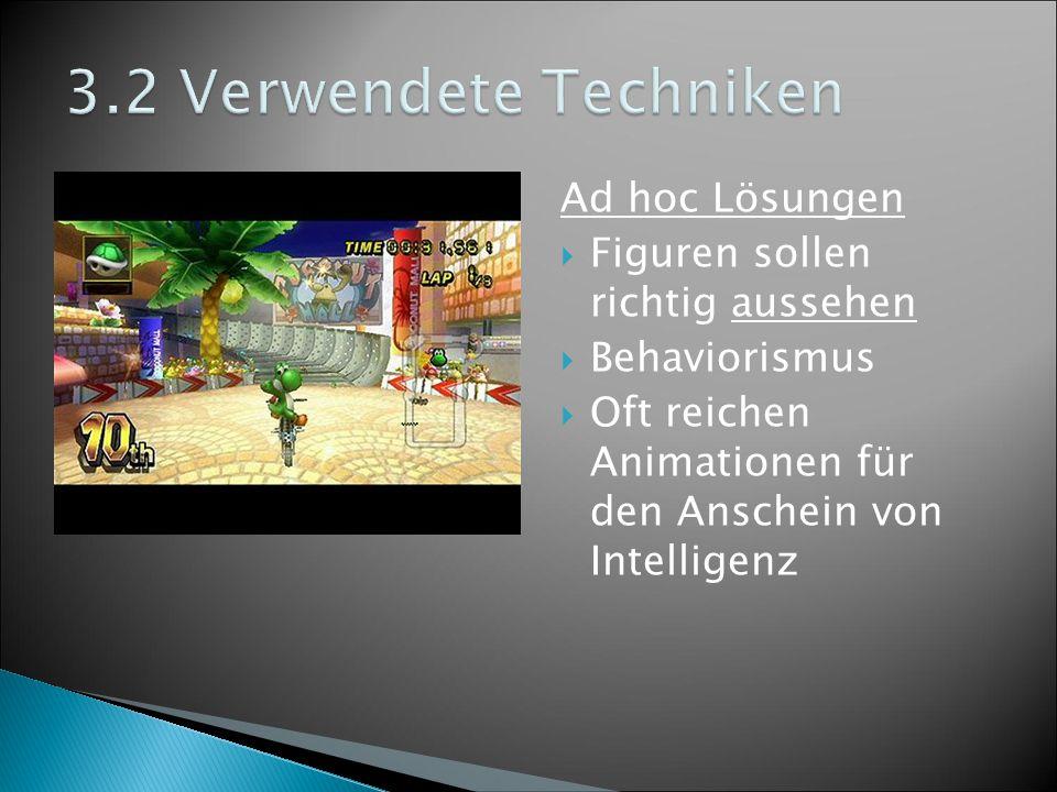 Ad hoc Lösungen  Figuren sollen richtig aussehen  Behaviorismus  Oft reichen Animationen für den Anschein von Intelligenz