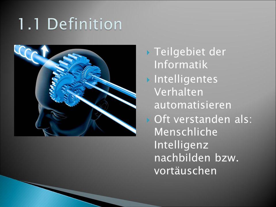  Teilgebiet der Informatik  Intelligentes Verhalten automatisieren  Oft verstanden als: Menschliche Intelligenz nachbilden bzw.
