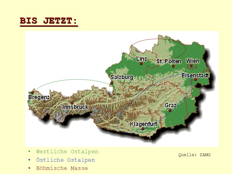 BIS JETZT: Westliche Ostalpen Östliche Ostalpen Böhmische Masse Quelle: ZAMG