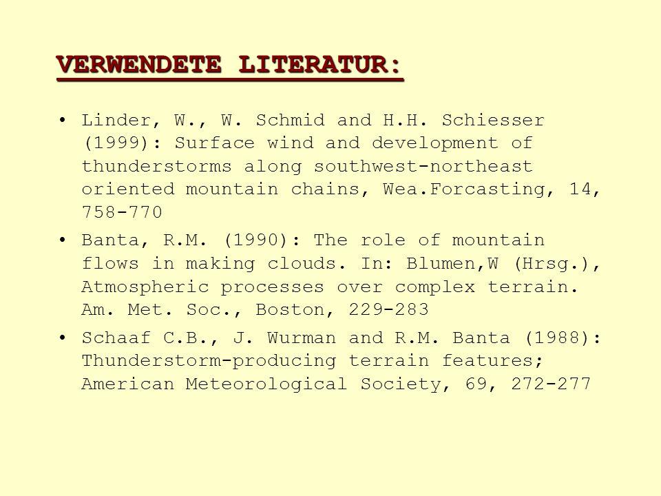 VERWENDETE LITERATUR: Linder, W., W. Schmid and H.H. Schiesser (1999): Surface wind and development of thunderstorms along southwest-northeast oriente