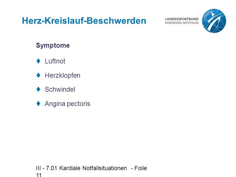 III - 7.01 Kardiale Notfallsituationen - Folie 11 Herz-Kreislauf-Beschwerden  Luftnot  Herzklopfen  Schwindel  Angina pectoris Symptome