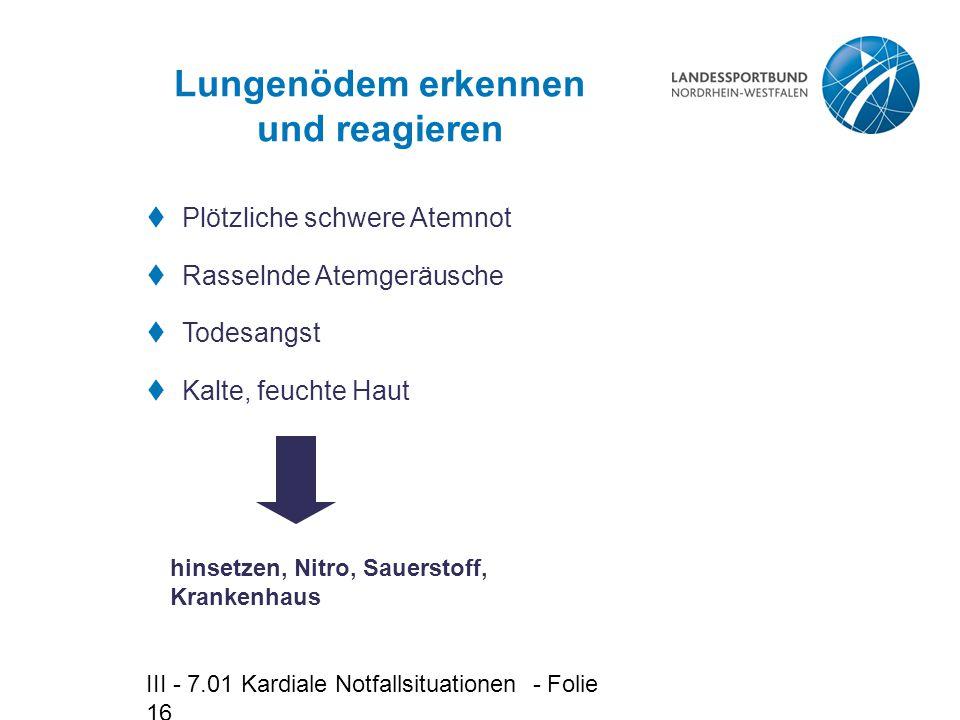 III - 7.01 Kardiale Notfallsituationen - Folie 16 Lungenödem erkennen und reagieren hinsetzen, Nitro, Sauerstoff, Krankenhaus  Plötzliche schwere Ate