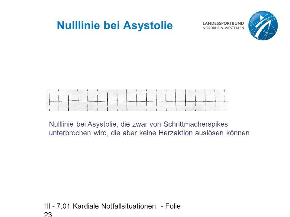 III - 7.01 Kardiale Notfallsituationen - Folie 23 Nulllinie bei Asystolie Nulllinie bei Asystolie, die zwar von Schrittmacherspikes unterbrochen wird,