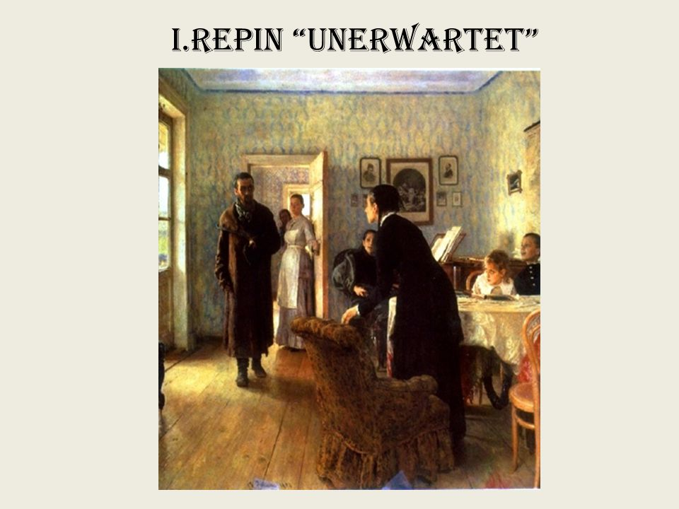 "I.Repin ""Unerwartet"""