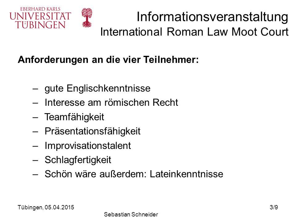 Informationsveranstaltung International Roman Law Moot Court Anforderungen an die vier Teilnehmer: – gute Englischkenntnisse – Interesse am römischen
