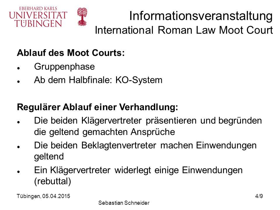 Informationsveranstaltung International Roman Law Moot Court Ablauf des Moot Courts: Gruppenphase Ab dem Halbfinale: KO-System Regulärer Ablauf einer