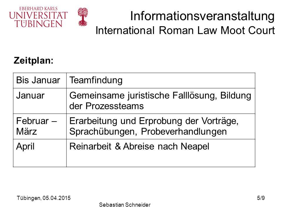 Informationsveranstaltung International Roman Law Moot Court Bis JanuarTeamfindung JanuarGemeinsame juristische Falllösung, Bildung der Prozessteams F