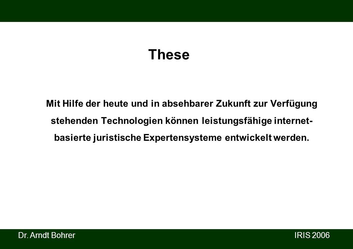 Dr. Arndt Bohrer IRIS 2006 These Mit Hilfe der heute und in absehbarer Zukunft zur Verfügung stehenden Technologien können leistungsfähige internet- b