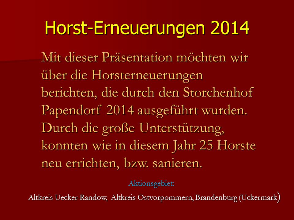 Horst-Erneuerungen 2014 Mit dieser Präsentation möchten wir über die Horsterneuerungen berichten, die durch den Storchenhof Papendorf 2014 ausgeführt wurden.