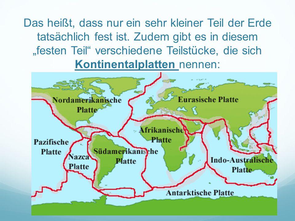 Das heißt, dass nur ein sehr kleiner Teil der Erde tatsächlich fest ist.
