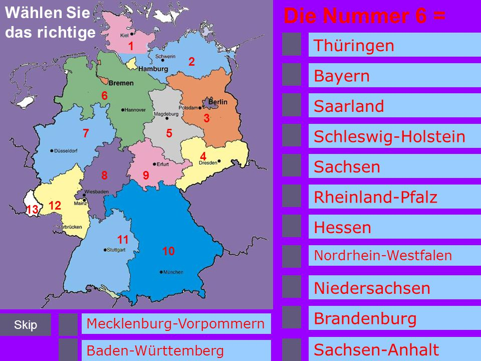 Sachsen 2 3 4 5 6 7 89 10 11 12 13 Wählen Sie das richtige Die Nummer 5 = 1 Thüringen Saarland Bayern Schleswig-Holstein Mecklenburg-Vorpommern Baden-
