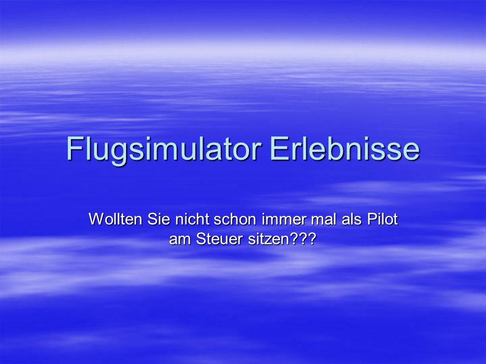 Flugsimulator Erlebnisse Wollten Sie nicht schon immer mal als Pilot am Steuer sitzen???