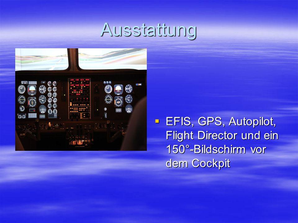 Ausstattung  EFIS, GPS, Autopilot, Flight Director und ein 150°-Bildschirm vor dem Cockpit