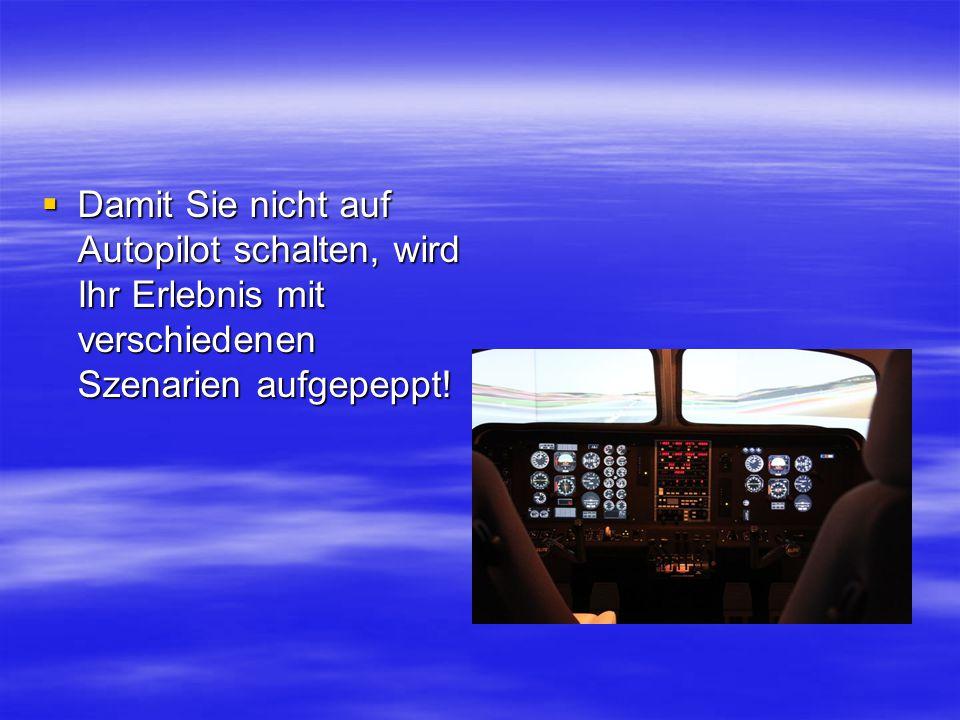  Damit Sie nicht auf Autopilot schalten, wird Ihr Erlebnis mit verschiedenen Szenarien aufgepeppt!