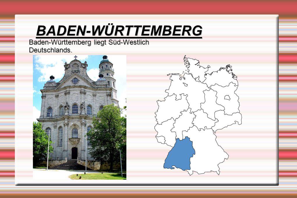 BADEN-WÜRTTEMBERG Baden-Württemberg liegt Süd-Westlich Deutschlands.