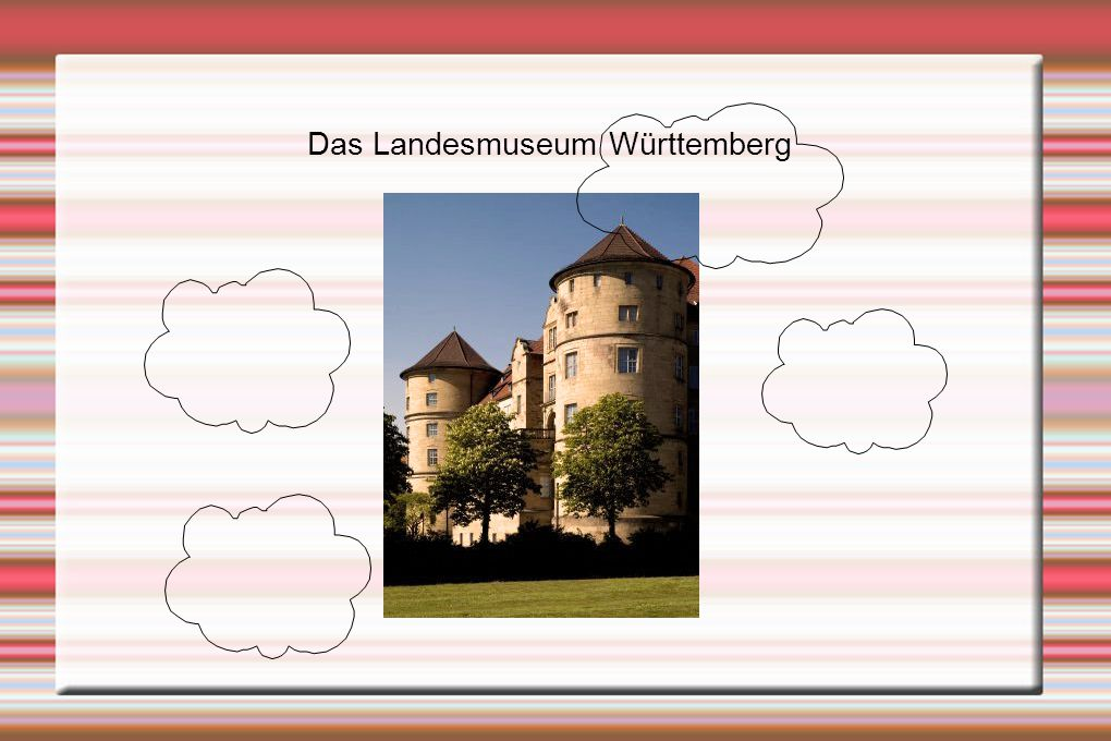 Das Landesmuseum Württemberg