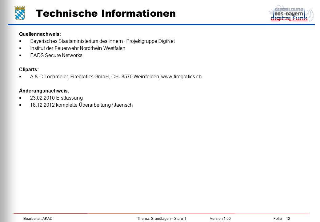 Bearbeiter: AKAD Thema: Grundlagen – Stufe 1 Version 1.00 Folie 12 Technische Informationen Quellennachweis:  Bayerisches Staatsministerium des Inner
