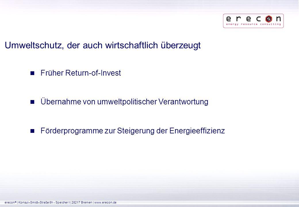 erecon ® | Konsul–Smidt–Straße 8h - Speicher I | 28217 Bremen | www.erecon.de Umweltschutz, der auch wirtschaftlich überzeugt Früher Return-of-Invest