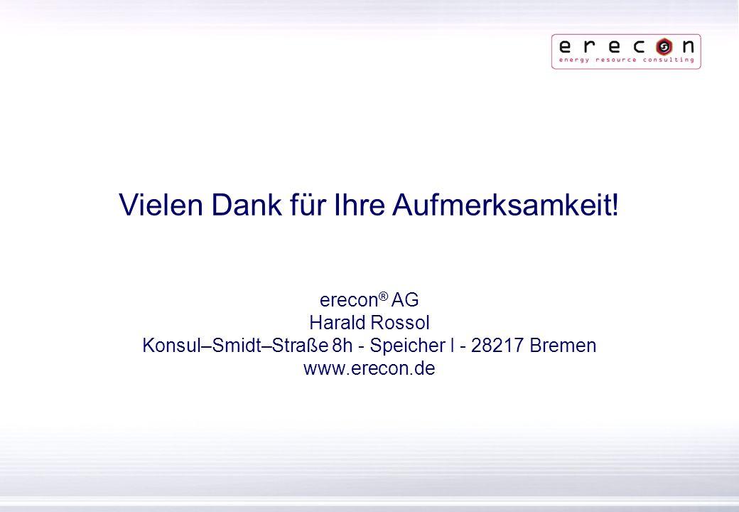 erecon ® | Konsul–Smidt–Straße 8h - Speicher I | 28217 Bremen | www.erecon.de Vielen Dank für Ihre Aufmerksamkeit! erecon ® AG Harald Rossol Konsul–Sm